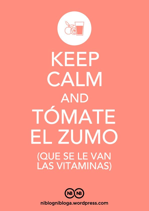 Keep Calm: tómate el zumo que se le van las vitaminas